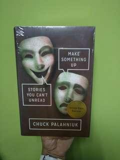 Make Something Up; Stories You Can't Unread by Chuck Palahniuk