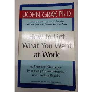 How to Get What You Want at Work - John Gray