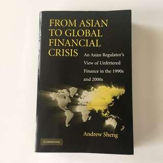 From Asian to Global Financial Crisis : An Asian Regulator's View of Unfettered Finance in the 1990s and 2000s - Andrew Sheng