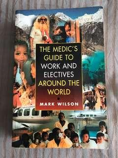 The Medic's Guide to Work and Electives around the World by Mark Wilson