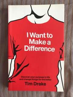 I Want to Make a Difference: Discover your purpose in life and change things for the better by Tim Drake