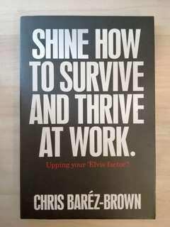 BOOK: Shine:How To Survive And Thrive At Work