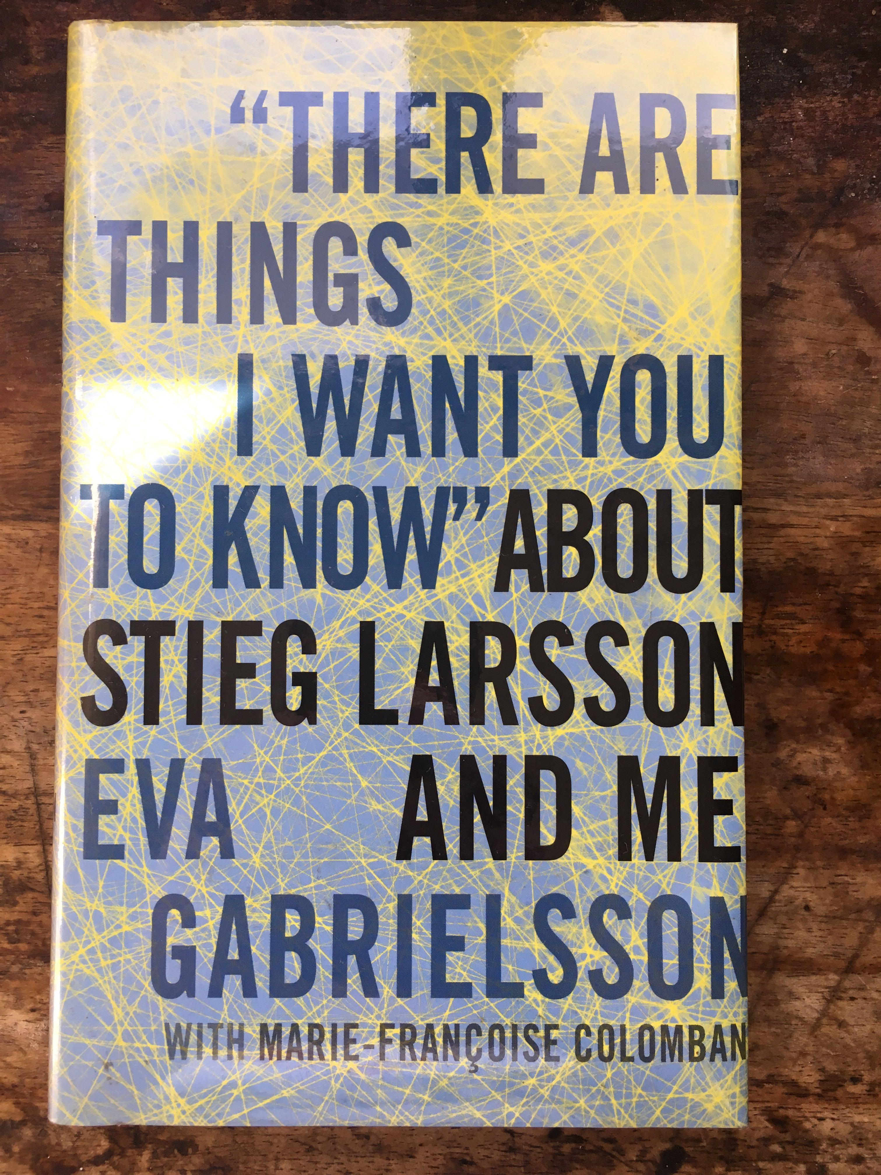 These Are The Things I Need to Know About Stieg Larsson (hardbound)