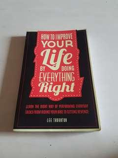 How to improve your life by doing everything right by Lee Thornton