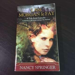 I Am Morgan le Fay: A Tale From Camelot by Nancy Springer