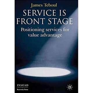 Service Is Front Stage: Positioning Services for Value Advantage by James Teboul (Hardcover)