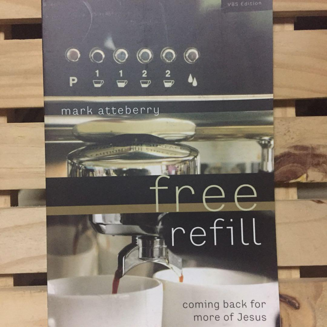 Free Refill: Coming Back for More of Jesus by Mark Atteberry