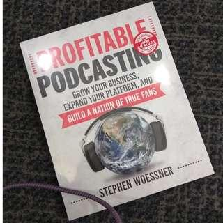 Profitable Podcasting: Grow Your Business, Expand Your Platform, and Build a Nation of True Fans by Stephen Woessner