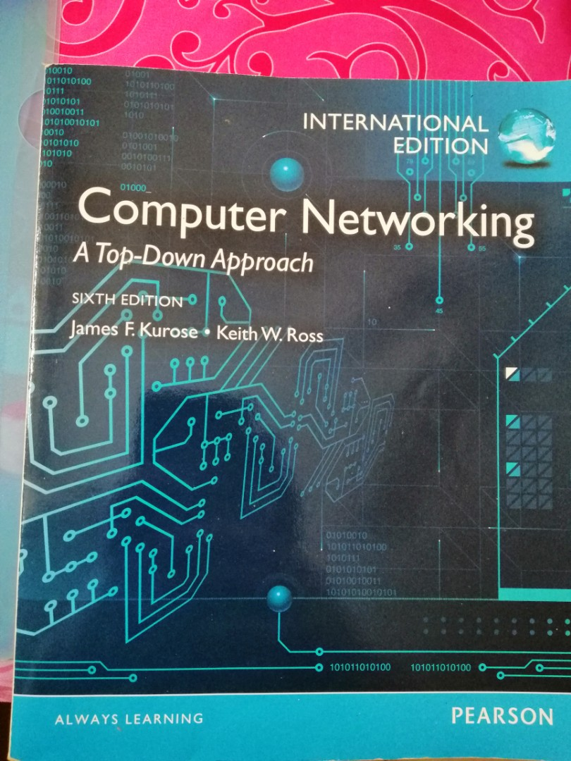 Book for NUS module EE4204 Computer Networking A Top Down approach Sixth  Edition James, F  Kurose and Keith W  Ross