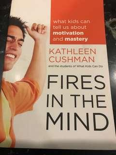 Fires In The Mind : What Kids can tell us about motivation and mastery by Kathleen Cushman and the students of What Kids Can Do