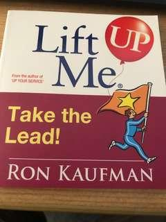 Lift Me Up! Take the Lead : Motivating Quips and Powerful Tips to Take You to the Top! By Ron Kaufman