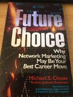 Future Choice : Why Network Marketing May be Your Best Career Move by Michael S. Clouse
