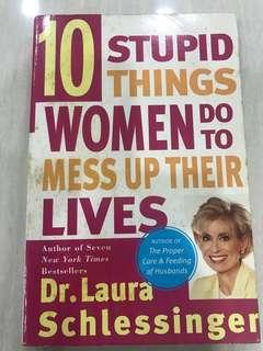 Ten Stupid Things Women Do to Mess Up Their Lives - Dr. Laura Schlessinger