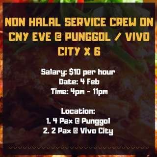 NON HALAL SERVICE CREW ON CNY EVE @ PUNGGOL / VIVO CITY X 6