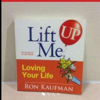 Lift Me Up ~ Loving Your Life By Ron Kaufman (Brand New)