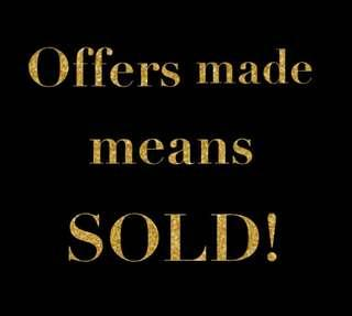 OFFERS MADE means SOLD!