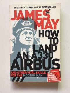 How To Land An A330 Airbus and Other Vital Skills for the Modern Man by James May