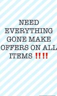 NEED EVERYTHING GONE