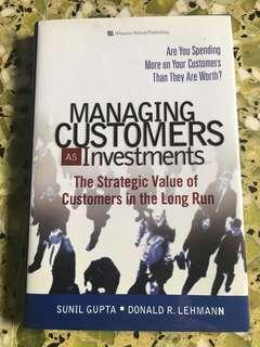 Managing Customers as Investments: The Strategic Value of Customers in the Long Run by Sunil Gupta