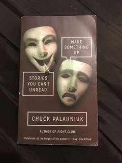 Make Something Up, Stories You Can't Unread by Chuck Palahniuk