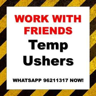 Work with friends !!! Temp Ushers   up $8/hr   1 to 3 months   Whatsapp 96211317