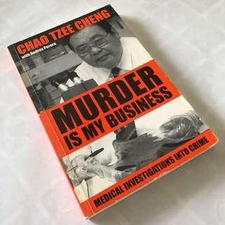 Murder Is My Business - Medical Investigation sInto Crime by Chao Tzee Cheng (Revised Edition)