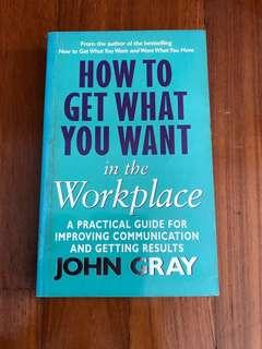 How to get what you want in the Workplace.