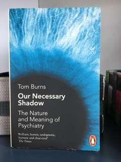🚚 Our Necessary Shadow: The Nature and Meaning of Psychiatry (Tom Burns)