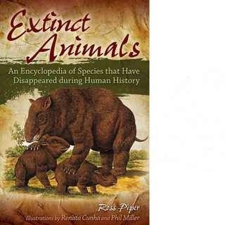 Extinct Animals: An Encyclopedia of Species That Have Disappeared During Human History by Ross Piper