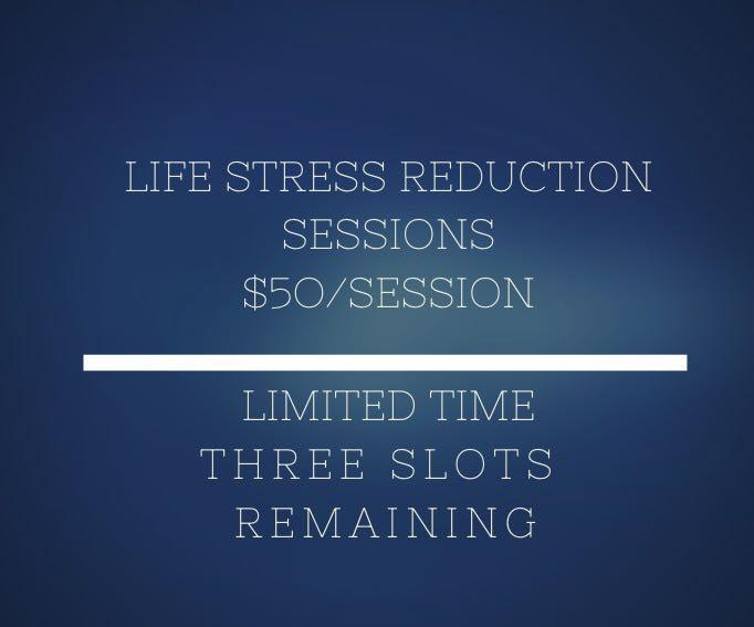 LIMITED TIME Life stress reduction sessions $50 each!