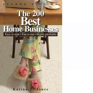 The 200 Best Home Businesses: Easy To Start, Fun To Run, Highly Profitable by Katina Z. Jones