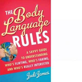 The Body Language Rules: A Savvy Guide to Understanding Who's Flirting, Who's Faking, and Who's Really Interested by Judi James