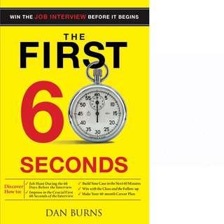 The First 60 Seconds: Win The Job Interview Before It Begins by Dan Burns