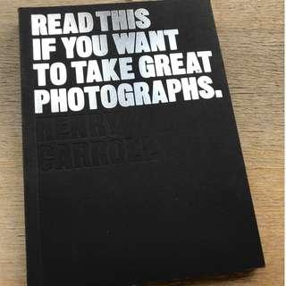 Read this if you want to take great photographs (Henry Carroll)