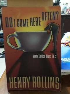 Do I Come Here Often? By Henry Rollins