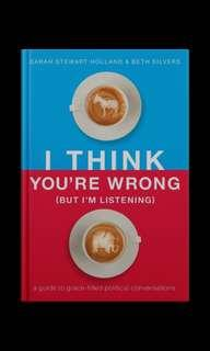 I Think You're Wrong But I'm Listening