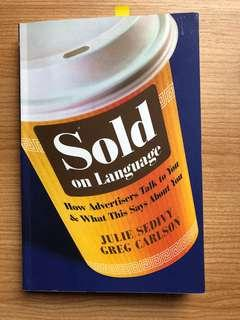 Sold on Language: How advertisers talk to you & what this says about you by Julie Sedivy and Greg Carlson