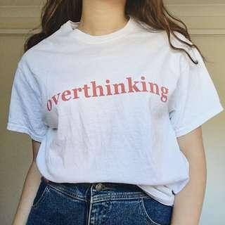 overthinking white crew neck t-shirt