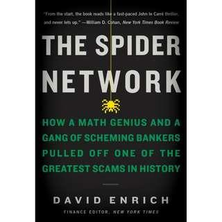 @(Brand New) The Spider Network : How a Math Genius and a Gang of Scheming Bankers Pulled Off One of the Greatest Scams in History By: David Enrich