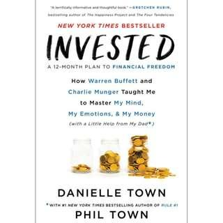 @Invested : How Warren Buffett and Charlie Munger Taught Me to Master My Mind, My Emotions, and My Money (with a Little Help from My Dad) By: Danielle Town, Phil Town