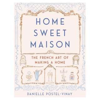 @(Brand New) Home Sweet Maison : The French Art of Making a Home  [Hardcover]  By: Danielle Postel-Vinay