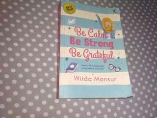 Be calm, be strong, be grateful by wirda mansur