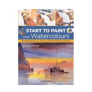 🚚 Start to Paint with Watercolours (Author: Arnold Lowrey, ISBN: 9781782213277)