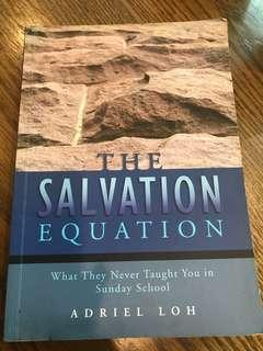 The Salvation Equation- What They Never Taught You In Sunday School . Adriel Loh