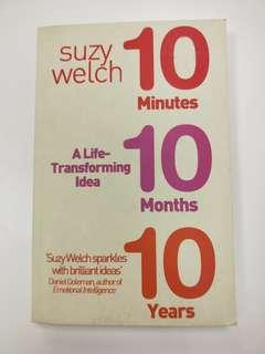 10 Minutes 10 Months 10 Years: A Life-Transforming Idea by Suzy Welch
