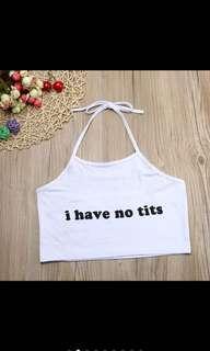 I have no tits statement crop/tank top