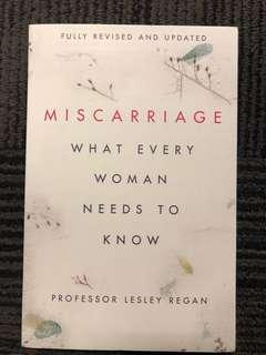 Miscarriage: What Every Woman Needs to Know  by Lesley Regan