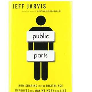 Public Parts - How Sharing in the Digital Age Improves the Way We Work and Live (Hardcover) by Jeff Jarvis