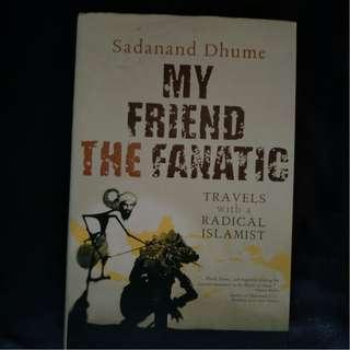Pre - Love My Friend the Fanatic - Travels with a Radical Islamist by Sadanand Dhume [Hardback]
