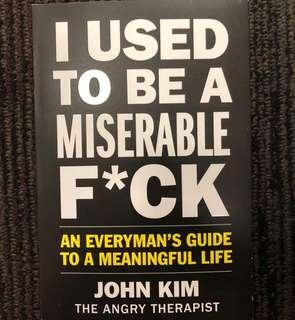 I Used to Be a Miserable F*ck: An Everyman's Guide to a Meaningful Life by John Kim